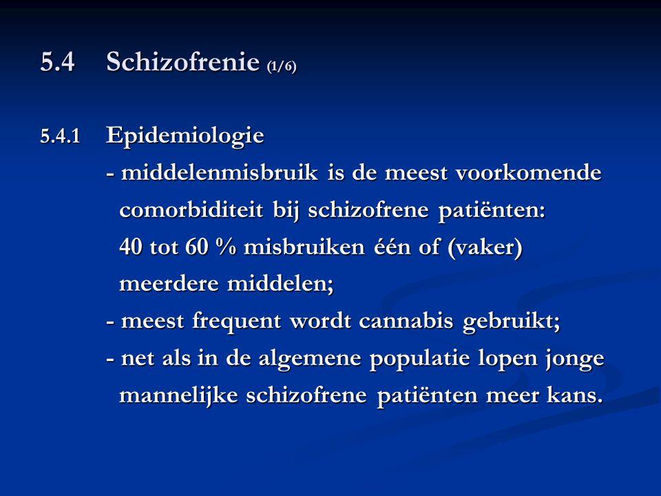 5.4 Schizofrenie (1/6) 5.4.1 Epidemiologie - middelenmisbruik is de meest voorkomende comorbiditeit bij schizofrene patiënten: comorbiditeit bij schiz