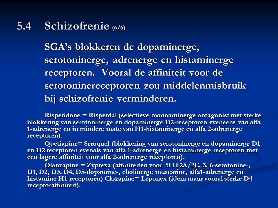 5.4 Schizofrenie (6/6) SGA's blokkeren de dopaminerge, serotoninerge, adrenerge en histaminerge receptoren. Vooral de affiniteit voor de serotoninerec