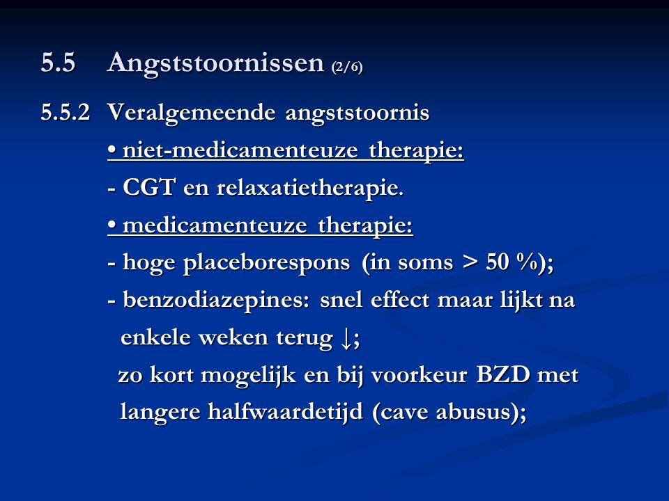 5.5 Angststoornissen (2/6) 5.5.2Veralgemeende angststoornis niet-medicamenteuze therapie: niet-medicamenteuze therapie: - CGT en relaxatietherapie. me