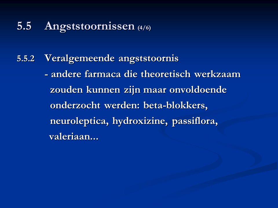 5.5 Angststoornissen (4/6) 5.5.2 Veralgemeende angststoornis - andere farmaca die theoretisch werkzaam zouden kunnen zijn maar onvoldoende zouden kunn