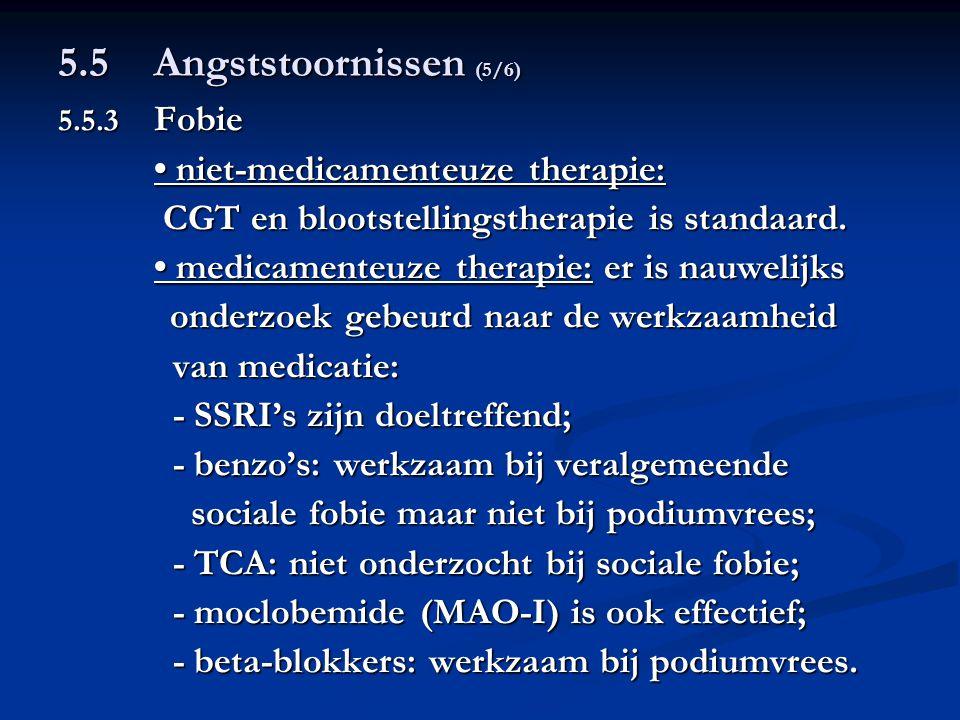 5.5 Angststoornissen (5/6) 5.5.3 Fobie niet-medicamenteuze therapie: niet-medicamenteuze therapie: CGT en blootstellingstherapie is standaard. CGT en