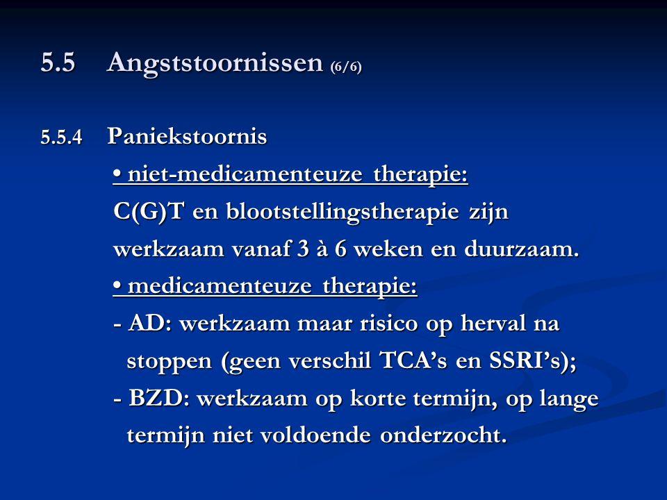 5.5 Angststoornissen (6/6) 5.5.4 Paniekstoornis niet-medicamenteuze therapie: niet-medicamenteuze therapie: C(G)T en blootstellingstherapie zijn C(G)T