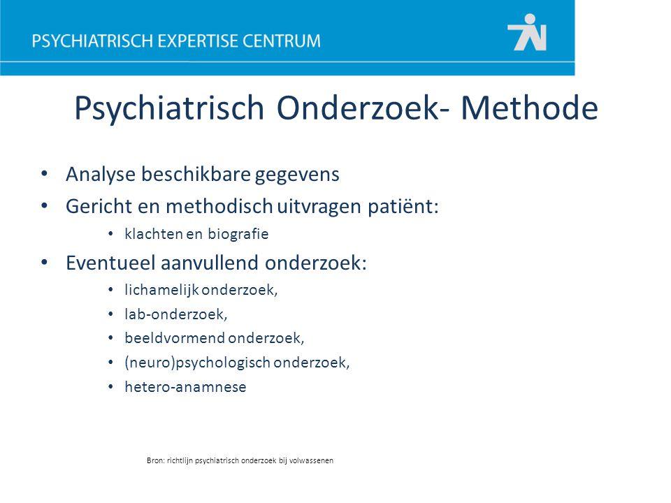 Psychiatrisch Onderzoek- Methode Analyse beschikbare gegevens Gericht en methodisch uitvragen patiënt: klachten en biografie Eventueel aanvullend onde