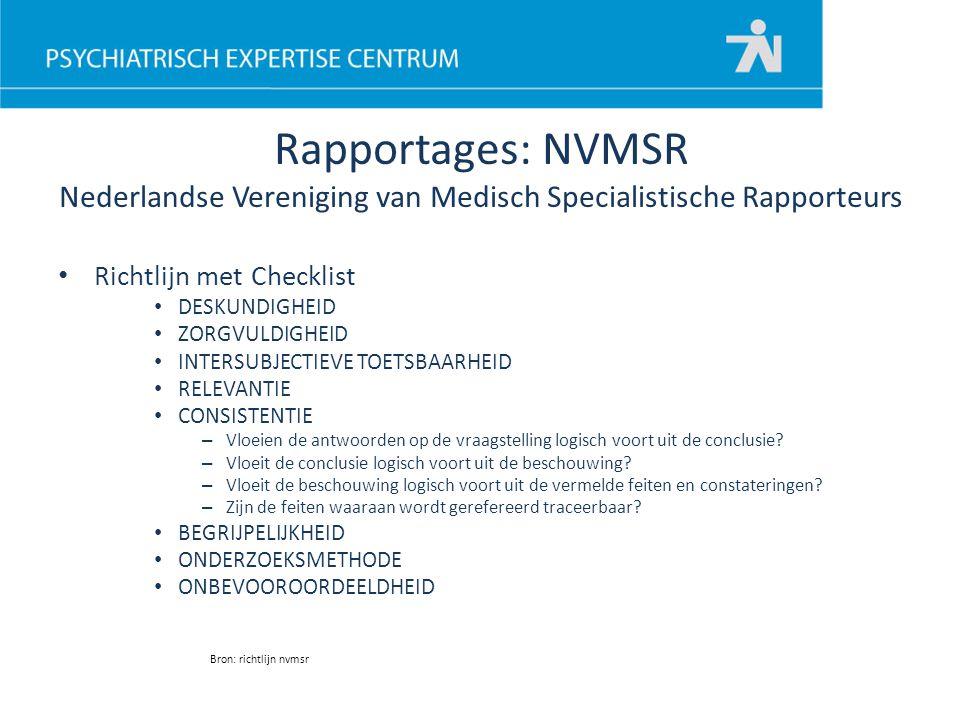 Rapportages: NVMSR Nederlandse Vereniging van Medisch Specialistische Rapporteurs Richtlijn met Checklist DESKUNDIGHEID ZORGVULDIGHEID INTERSUBJECTIEV