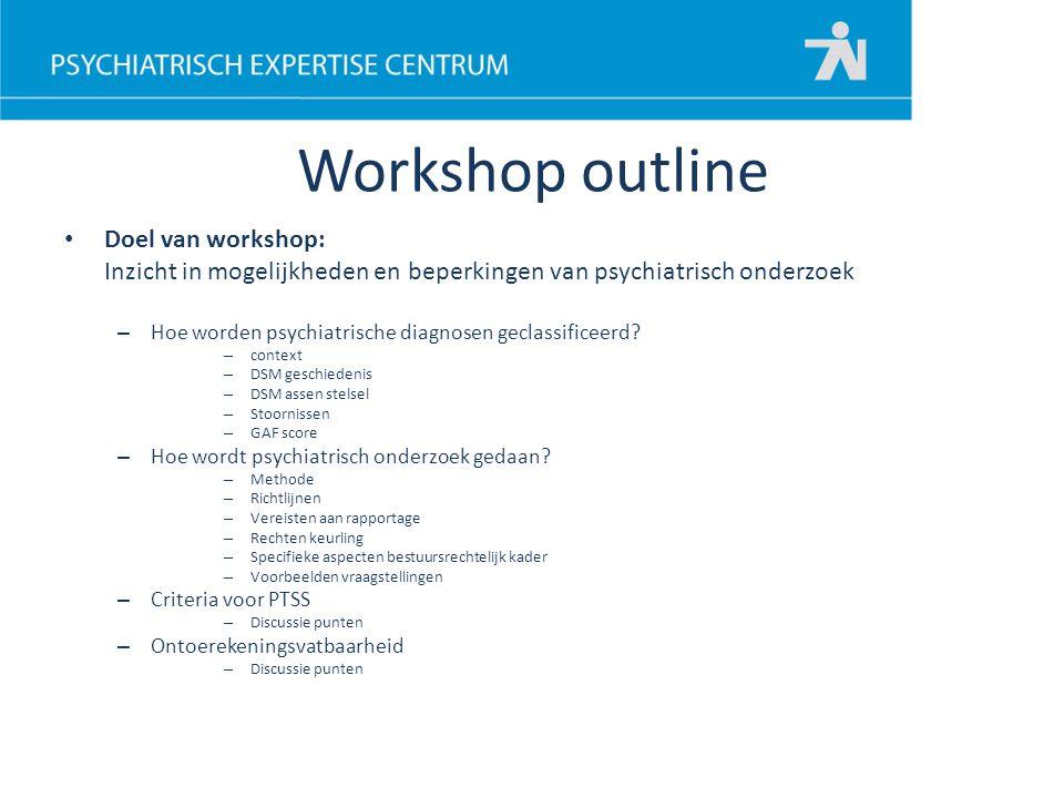 Workshop outline Doel van workshop: Inzicht in mogelijkheden en beperkingen van psychiatrisch onderzoek – Hoe worden psychiatrische diagnosen geclassi