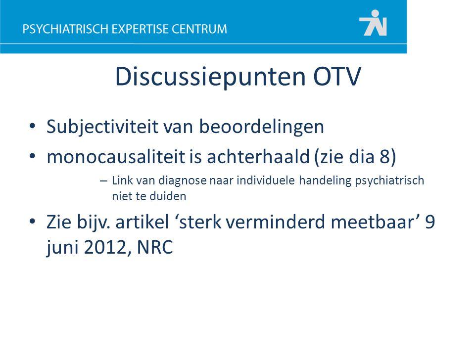 Discussiepunten OTV Subjectiviteit van beoordelingen monocausaliteit is achterhaald (zie dia 8) – Link van diagnose naar individuele handeling psychia