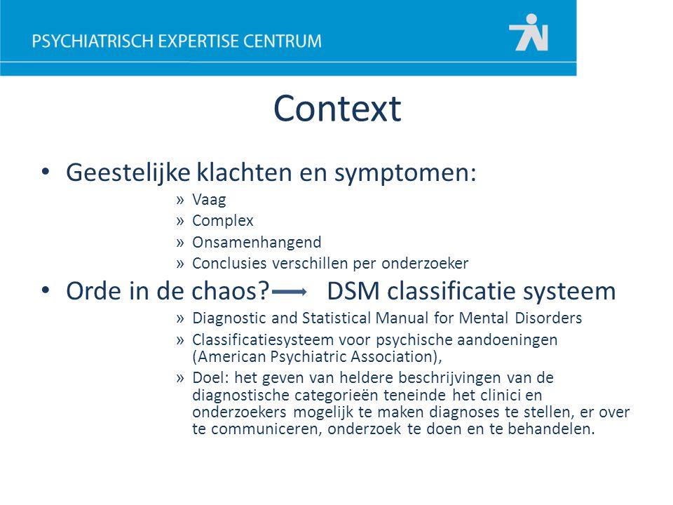 DSM geschiedenis Diagnostic and Statistical Manual of Mental Disorders 1952 DSM – I » 106 mental disorders » Gebaseerd op US army nomenclatuur » In lijn met 1949 WHO ICD (int classification of diseases) 1968 DSM - II » 182 disorders 1980 DSM – III » 265 disorders (w.o.