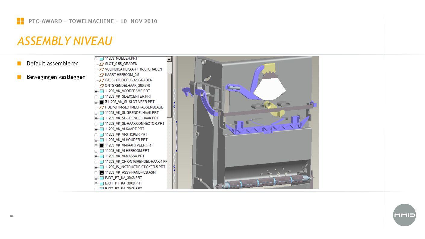 PTC-AWARD – TOWELMACHINE – 10 NOV 2010 16 ASSEMBLY NIVEAU Default assembleren Bewegingen vastleggen