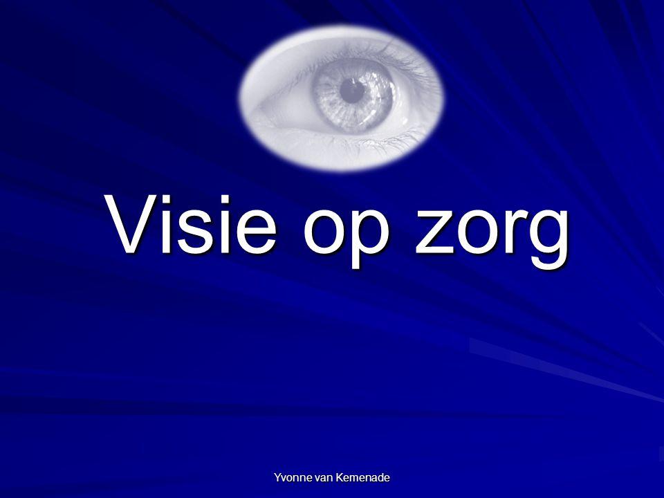 Yvonne van Kemenade Visie op zorg