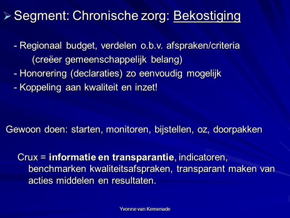 Yvonne van Kemenade  Segment: Chronische zorg: Bekostiging - Regionaal budget, verdelen o.b.v. afspraken/criteria (creëer gemeenschappelijk belang) -