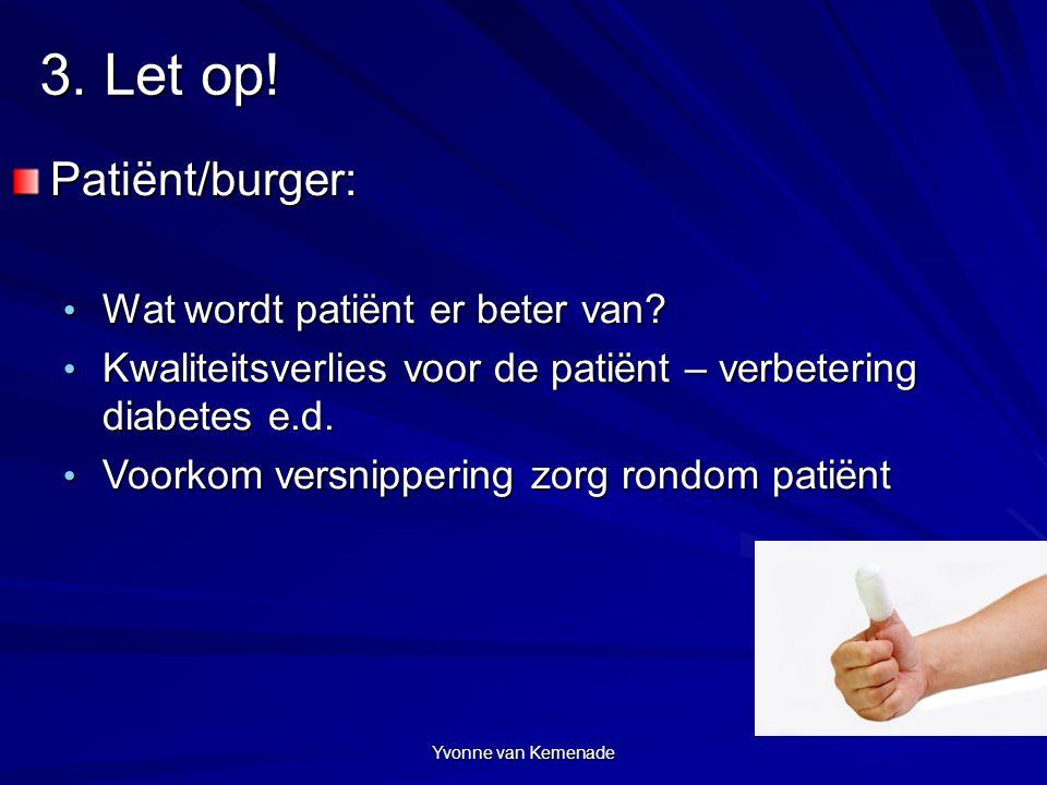 Yvonne van Kemenade 3. Let op! Patiënt/burger: Wat wordt patiënt er beter van? Wat wordt patiënt er beter van? Kwaliteitsverlies voor de patiënt – ver