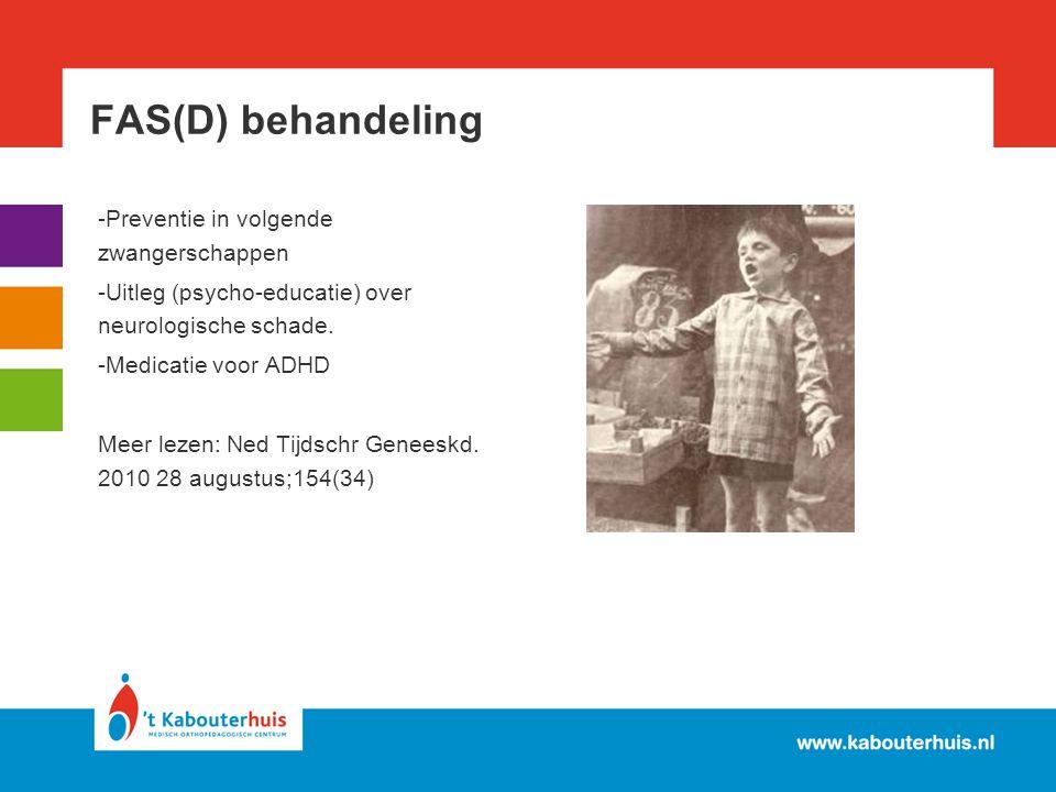 FAS(D) behandeling -Preventie in volgende zwangerschappen -Uitleg (psycho-educatie) over neurologische schade. -Medicatie voor ADHD Meer lezen: Ned Ti