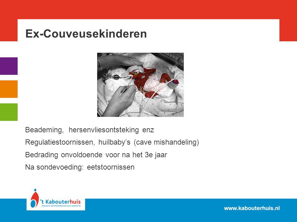 Ex-Couveusekinderen Beademing, hersenvliesontsteking enz Regulatiestoornissen, huilbaby's (cave mishandeling) Bedrading onvoldoende voor na het 3e jaa