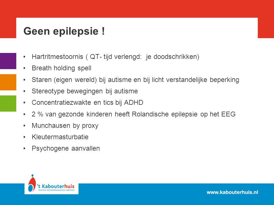 Geen epilepsie ! Hartritmestoornis ( QT- tijd verlengd: je doodschrikken) Breath holding spell Staren (eigen wereld) bij autisme en bij licht verstand