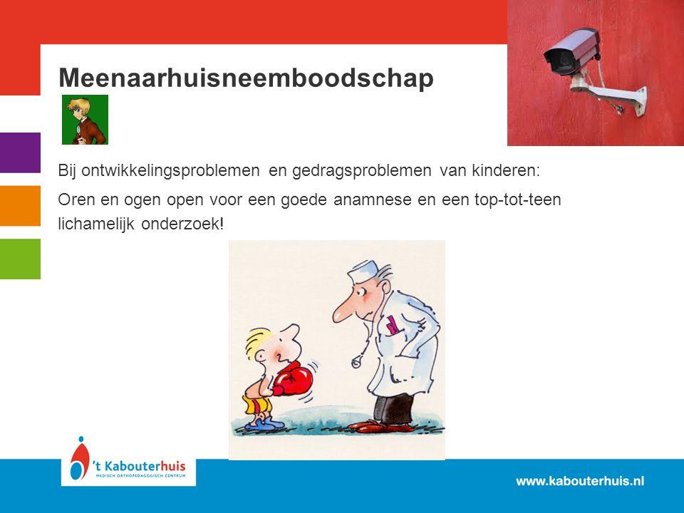 Meenaarhuisneemboodschap Bij ontwikkelingsproblemen en gedragsproblemen van kinderen: Oren en ogen open voor een goede anamnese en een top-tot-teen li