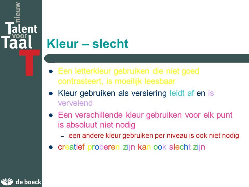 Kleur – goed Gebruik een letterkleur dat goed contrasteert met de achtergrond – bv.