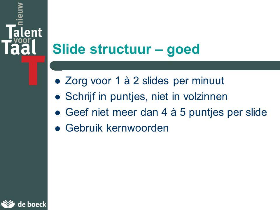 Overzicht Geef op de eerste of tweede slide een overzicht van wat aan bod komt – bv. vorige slide Volg de volgorde van het overzicht tijdens de hele p