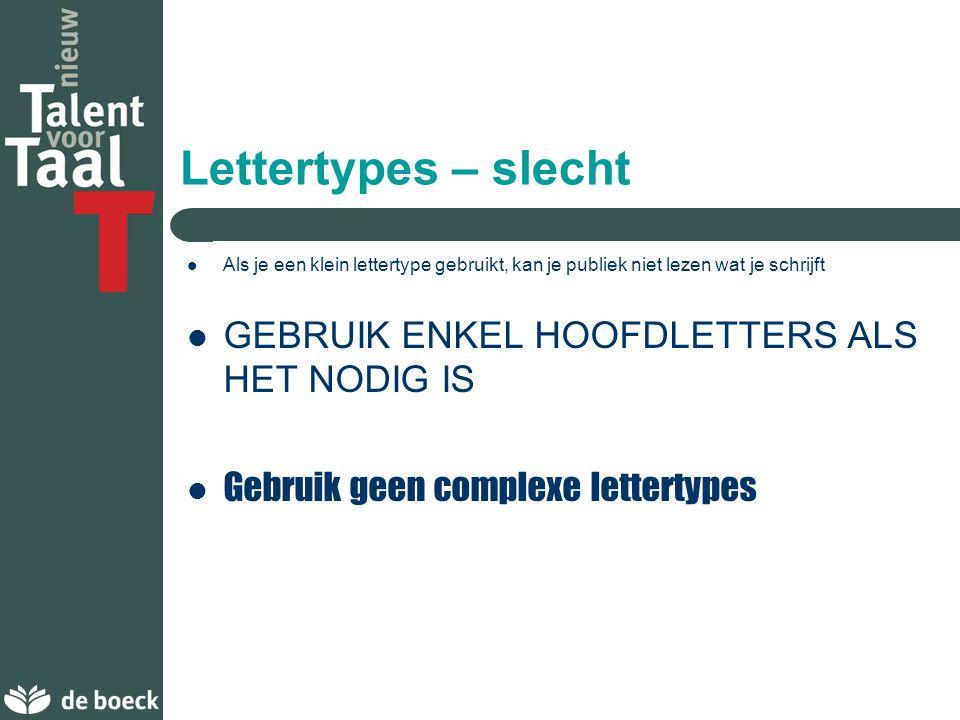 Lettertypes – goed Gebruik een lettergrootte van tenminste 18 punten Gebruik verschillende lettergroottes voor verschillende niveaus Gebruik een eenvoudig lettertype zoals Arial of Times New Roman