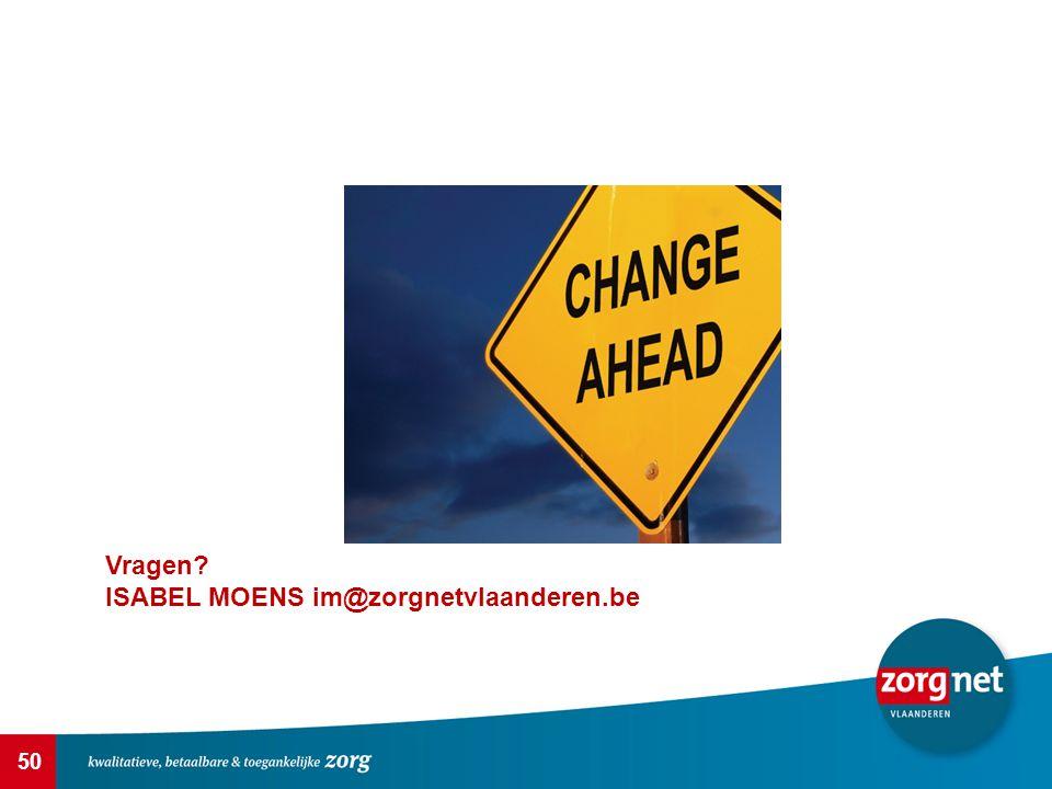50 Vragen? ISABEL MOENS im@zorgnetvlaanderen.be