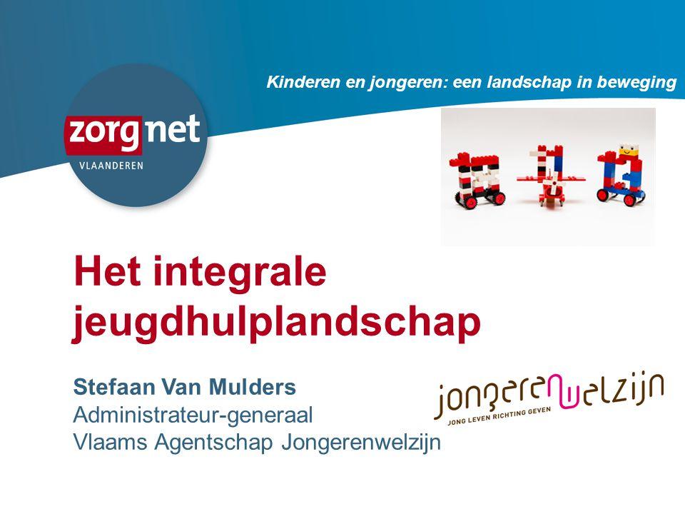 51 Het integrale jeugdhulplandschap Stefaan Van Mulders Administrateur-generaal Vlaams Agentschap Jongerenwelzijn Kinderen en jongeren: een landschap in beweging