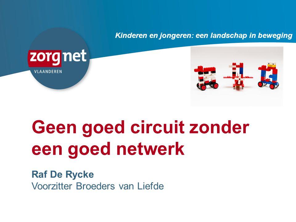 92 Geen goed circuit zonder een goed netwerk Raf De Rycke Voorzitter Broeders van Liefde Kinderen en jongeren: een landschap in beweging