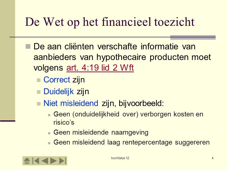 De Wet op het financieel toezicht De aan cliënten verschafte informatie van aanbieders van hypothecaire producten moet volgens art. 4:19 lid 2 Wftart.