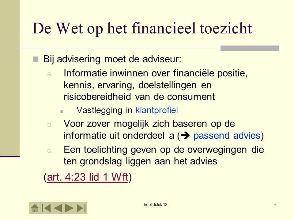 De Wet op het financieel toezicht Bij advisering moet de adviseur: a. Informatie inwinnen over financiële positie, kennis, ervaring, doelstellingen en