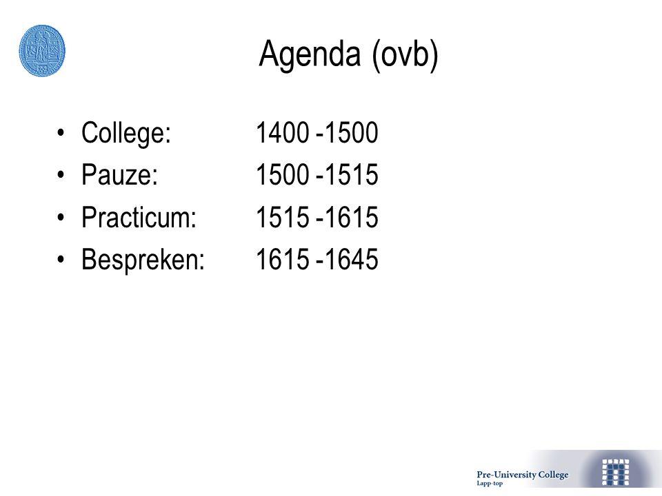 Agenda (ovb) College: 1400 -1500 Pauze: 1500 -1515 Practicum:1515 -1615 Bespreken:1615 -1645
