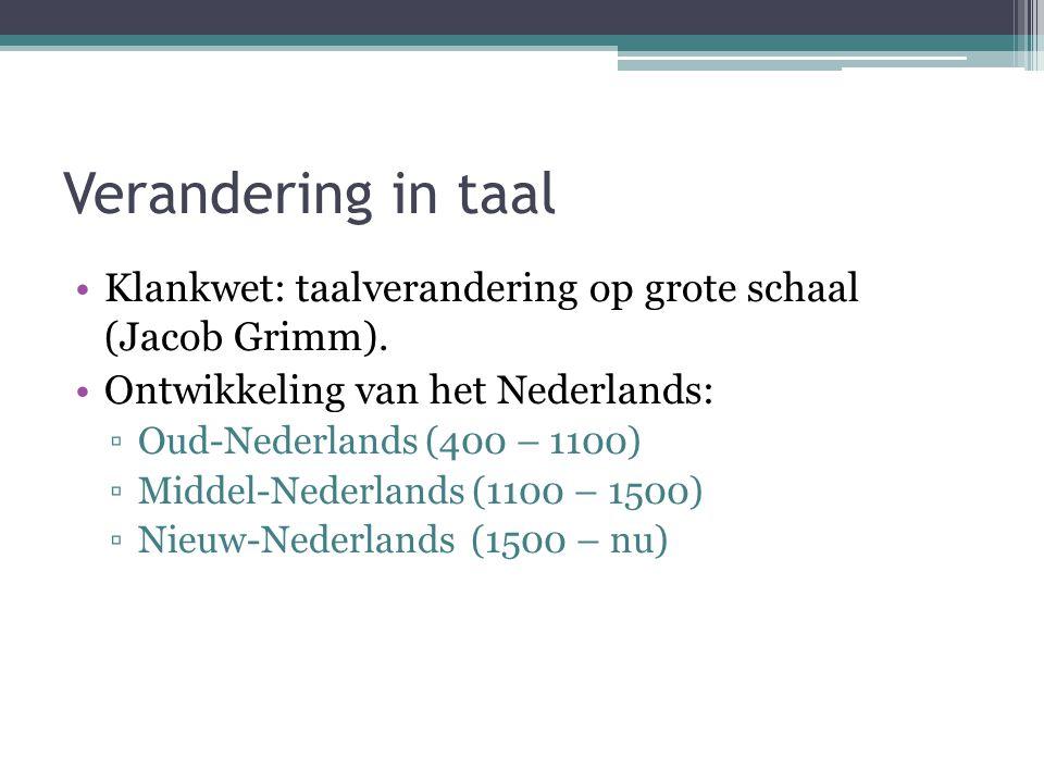 Verandering in taal Klankwet: taalverandering op grote schaal (Jacob Grimm).