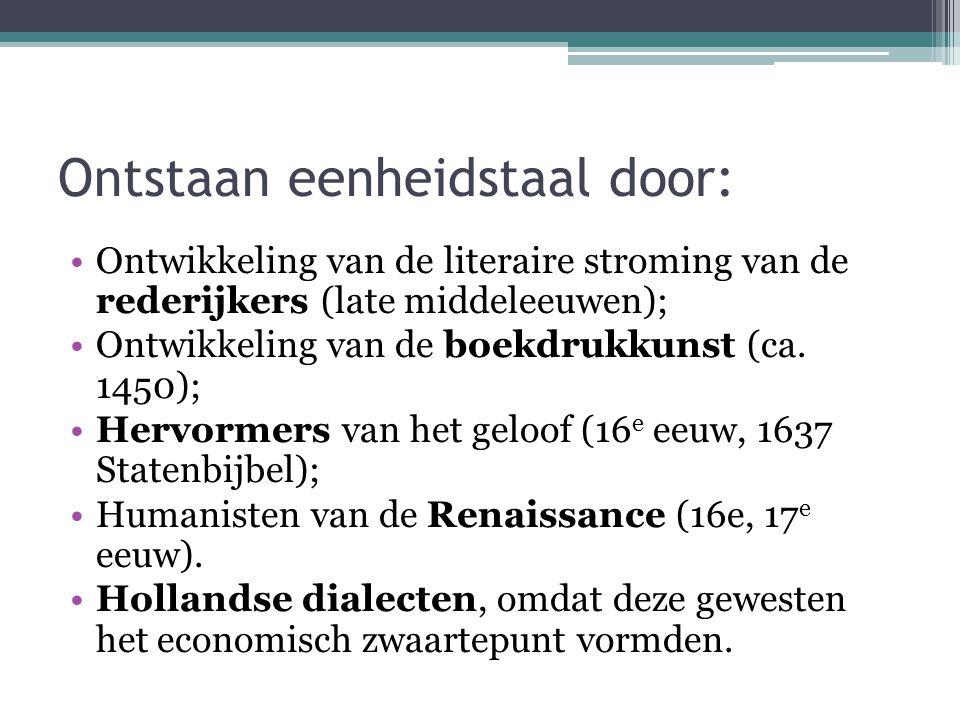 Ontstaan eenheidstaal door: Ontwikkeling van de literaire stroming van de rederijkers (late middeleeuwen); Ontwikkeling van de boekdrukkunst (ca.
