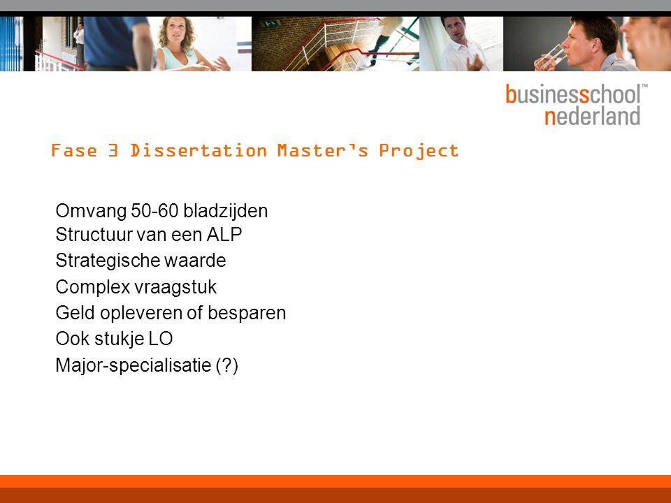 Fase 3 Dissertation Master's Project Omvang 50-60 bladzijden Structuur van een ALP Strategische waarde Complex vraagstuk Geld opleveren of besparen Oo