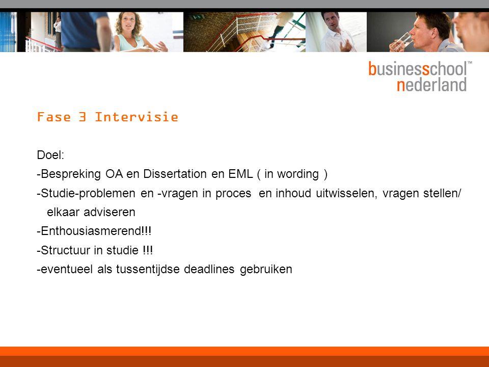 Fase 3 Intervisie Doel: -Bespreking OA en Dissertation en EML ( in wording ) -Studie-problemen en -vragen in proces en inhoud uitwisselen, vragen stellen/ elkaar adviseren -Enthousiasmerend!!.
