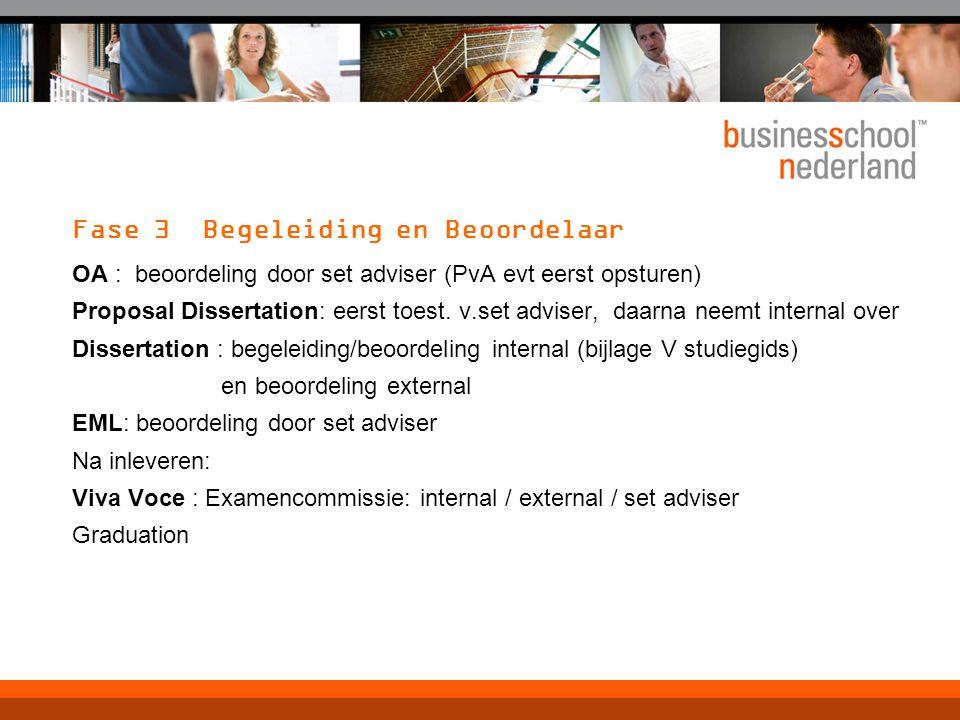 Fase 3 Begeleiding en Beoordelaar OA : beoordeling door set adviser (PvA evt eerst opsturen) Proposal Dissertation: eerst toest.