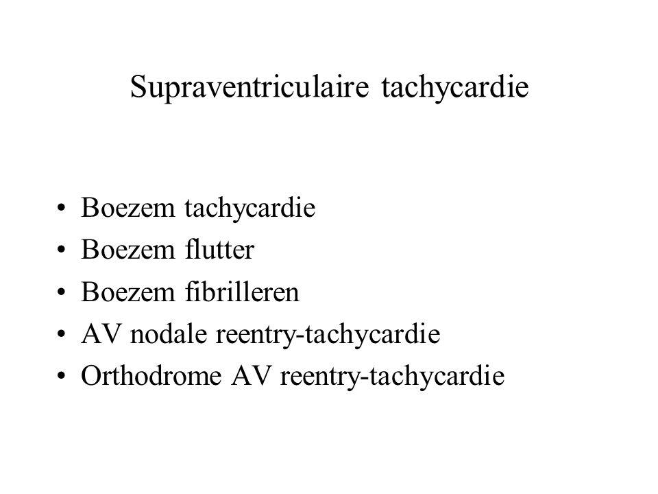 Supraventriculaire tachycardie Boezem tachycardie Boezem flutter Boezem fibrilleren AV nodale reentry-tachycardie Orthodrome AV reentry-tachycardie