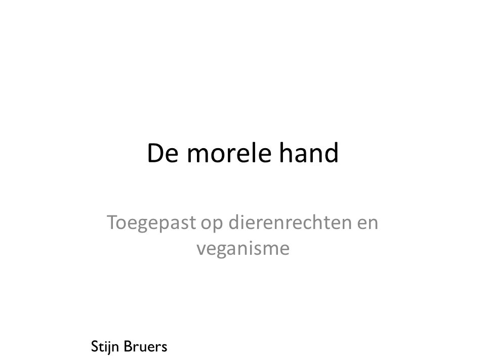 Stijn Bruers De morele hand Toegepast op dierenrechten en veganisme