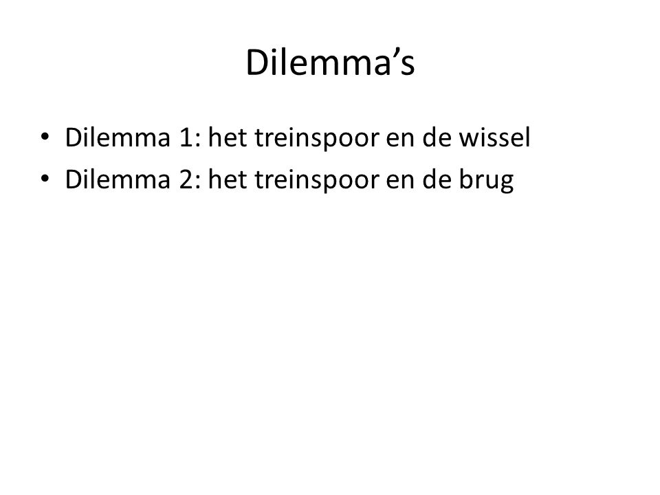 Dilemma's Dilemma 1: het treinspoor en de wissel Dilemma 2: het treinspoor en de brug