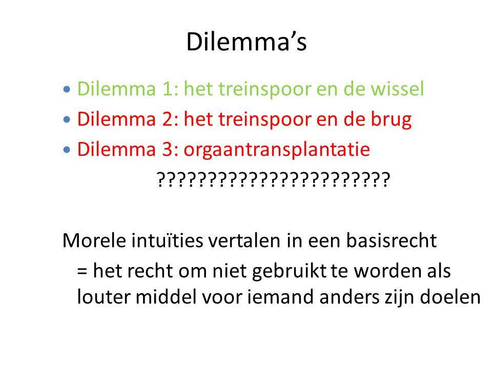 Dilemma 1: het treinspoor en de wissel Dilemma 2: het treinspoor en de brug Dilemma 3: orgaantransplantatie ??????????????????????.