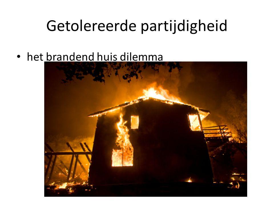 Getolereerde partijdigheid het brandend huis dilemma