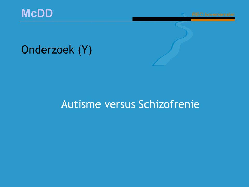 McDD Onderzoek (Y) Autisme versus Schizofrenie