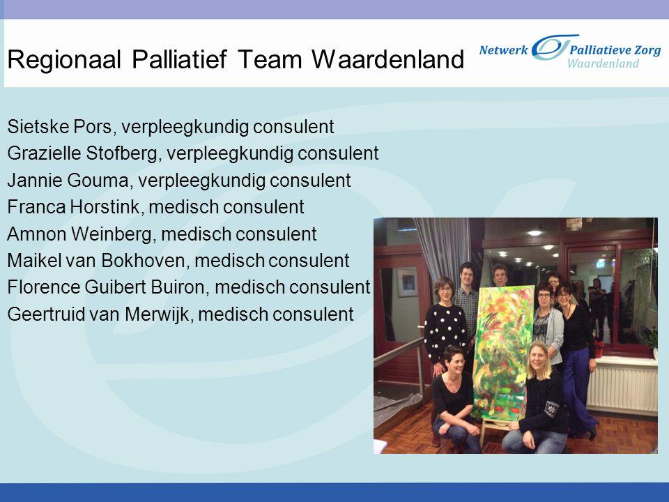 Regionaal Palliatief Team Waardenland Sietske Pors, verpleegkundig consulent Grazielle Stofberg, verpleegkundig consulent Jannie Gouma, verpleegkundig