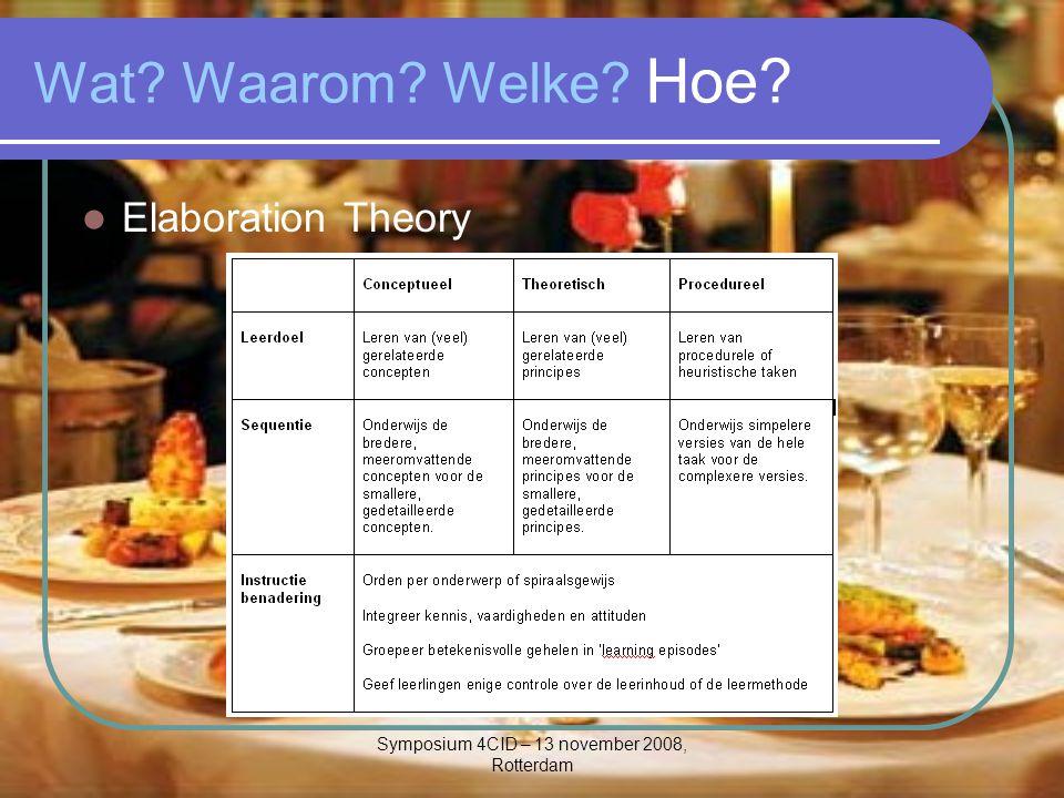 Symposium 4CID – 13 november 2008, Rotterdam Wat? Waarom? Welke? Hoe? Elaboration Theory