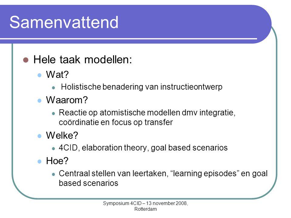 Symposium 4CID – 13 november 2008, Rotterdam Samenvattend Hele taak modellen: Wat.