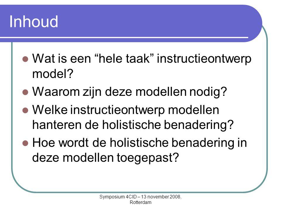 """Symposium 4CID – 13 november 2008, Rotterdam Inhoud Wat is een """"hele taak"""" instructieontwerp model? Waarom zijn deze modellen nodig? Welke instructieo"""
