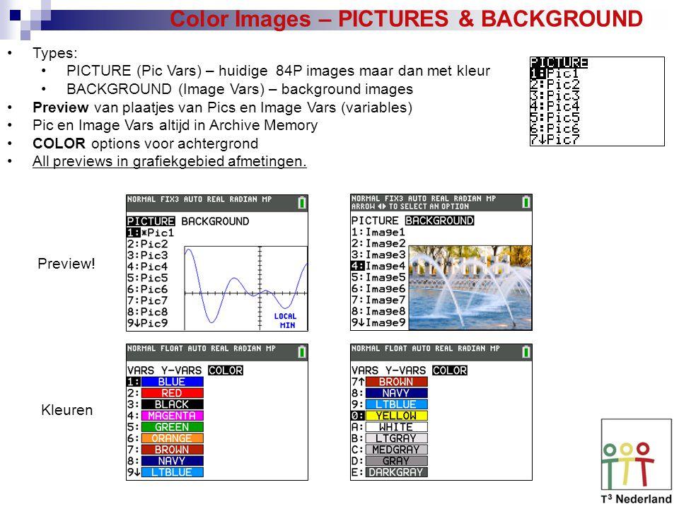Color Images – PICTURES & BACKGROUND Types: PICTURE (Pic Vars) – huidige 84P images maar dan met kleur BACKGROUND (Image Vars) – background images Preview van plaatjes van Pics en Image Vars (variables) Pic en Image Vars altijd in Archive Memory COLOR options voor achtergrond All previews in grafiekgebied afmetingen.