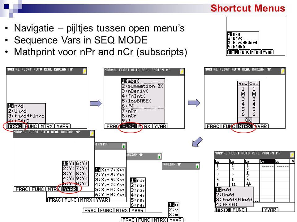 Shortcut Menus Navigatie – pijltjes tussen open menu's Sequence Vars in SEQ MODE Mathprint voor nPr and nCr (subscripts)