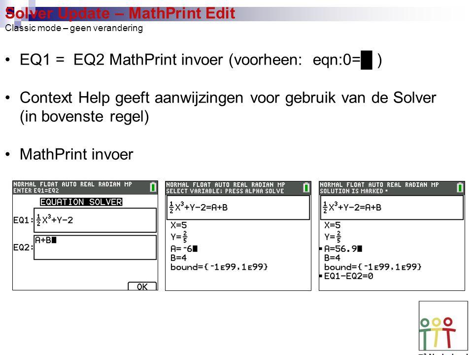 Solver Update – MathPrint Edit Classic mode – geen verandering EQ1 = EQ2 MathPrint invoer (voorheen: eqn:0=█ ) Context Help geeft aanwijzingen voor ge