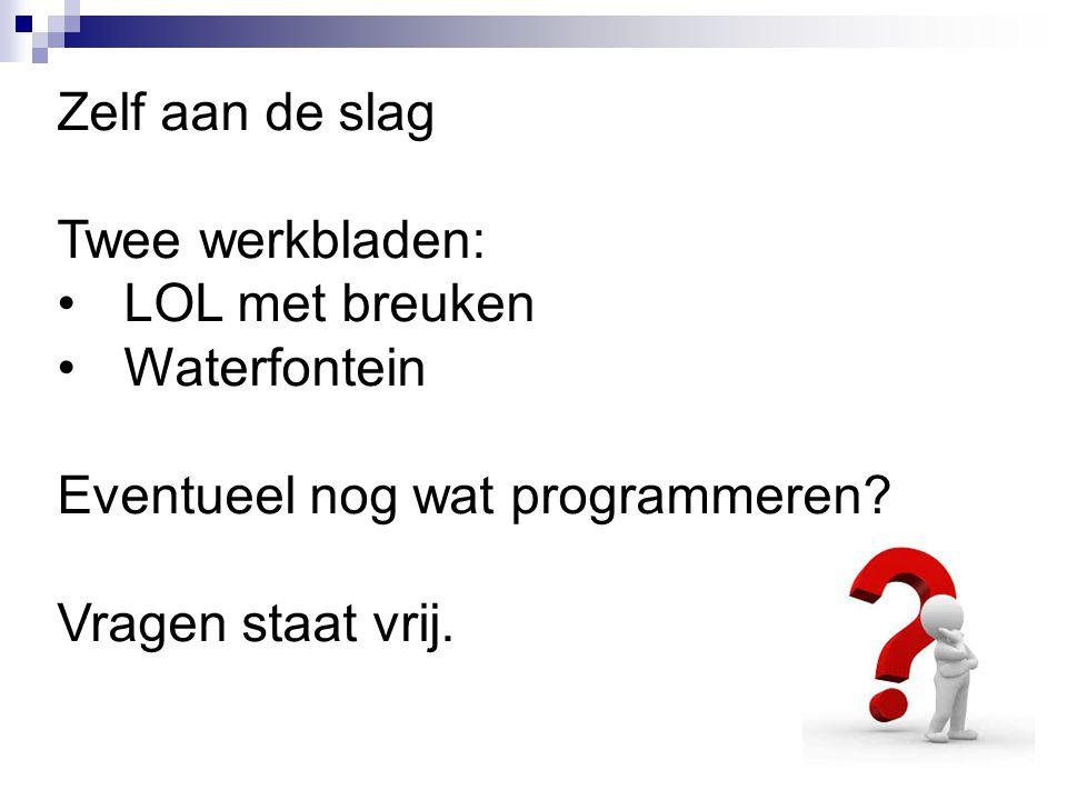 Zelf aan de slag Twee werkbladen: LOL met breuken Waterfontein Eventueel nog wat programmeren? Vragen staat vrij.