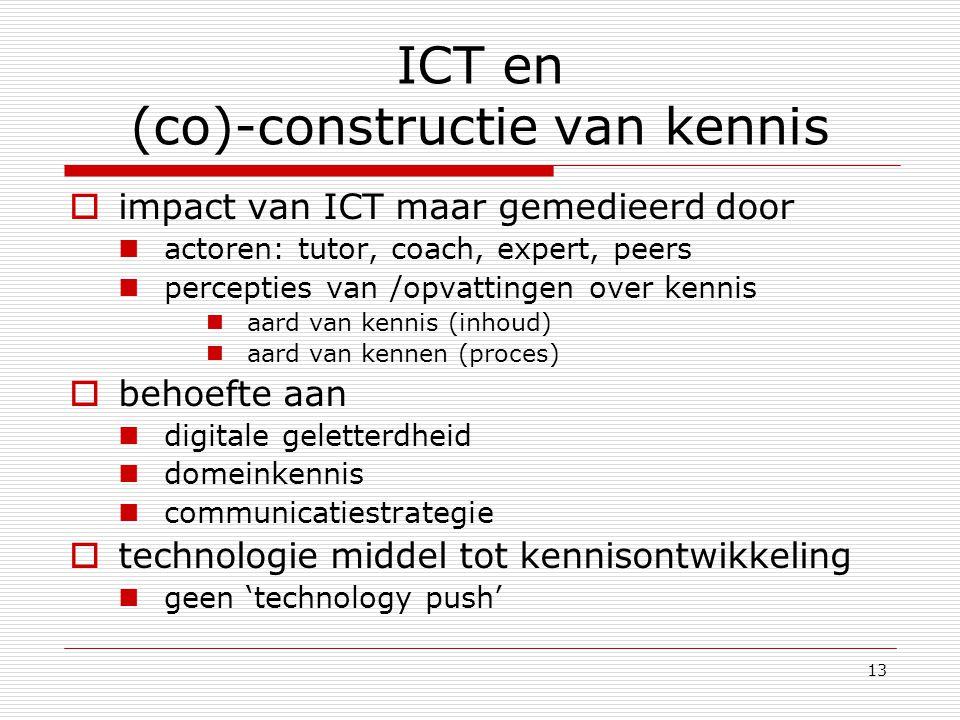 13 ICT en (co)-constructie van kennis  impact van ICT maar gemedieerd door actoren: tutor, coach, expert, peers percepties van /opvattingen over kenn