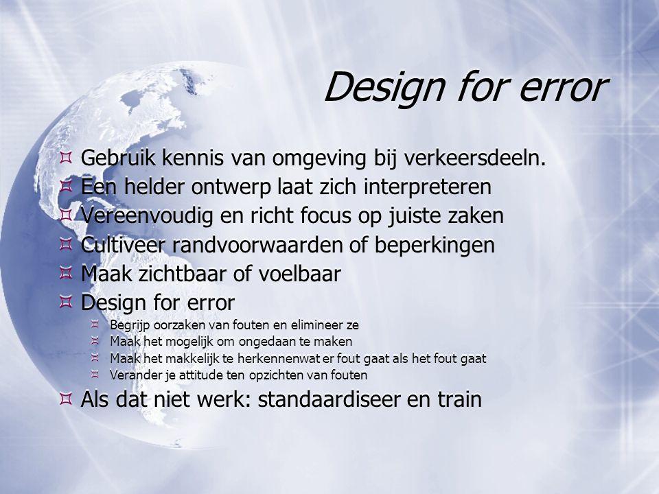 Design for error  Gebruik kennis van omgeving bij verkeersdeeln.  Een helder ontwerp laat zich interpreteren  Vereenvoudig en richt focus op juiste