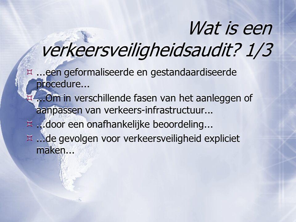 Wat is een verkeersveiligheidsaudit? 1/3 ...een geformaliseerde en gestandaardiseerde procedure... ...Om in verschillende fasen van het aanleggen of